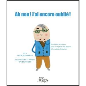 Ah non, j'ai encore oublié! (version numérique EPUB) - Nadine Bissonnette et Sylvie Lavallée