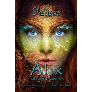 Alix Tome 1: L:e baiser d'Accharion – Delfiane