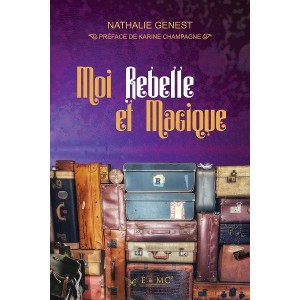 Moi, rebelle et magique - Nathalie Genest