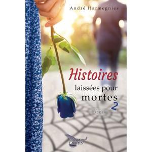 Histoires laissées pour mortes Tome 2 - André Harmegnies