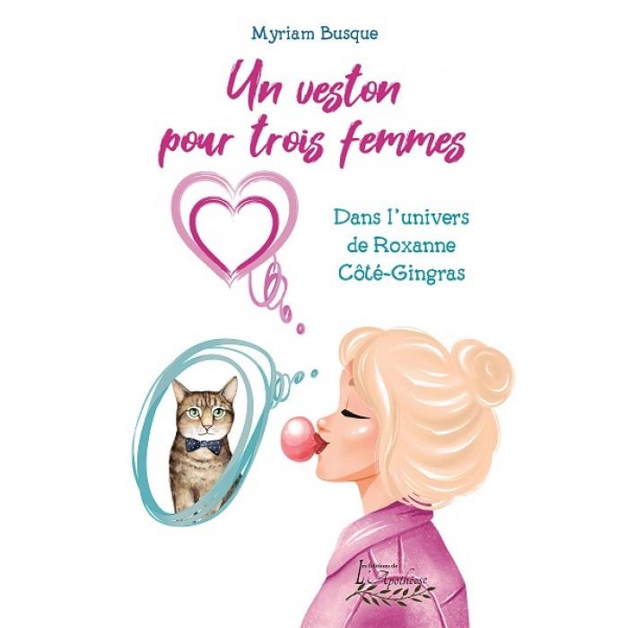 Un veston pour trois femmes tome 1: Dans l'univers de Roxanne Côté-Gingras - Myriam Busque