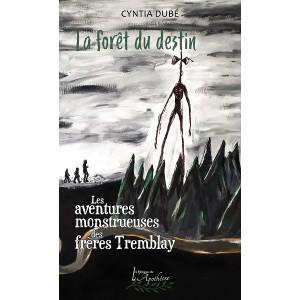 Les aventures monstrueuses des frères Tremblay: La forêt du destin - Cyntia Dubé