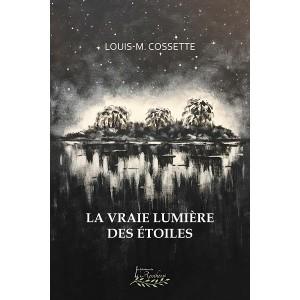 La vraie lumières des étoiles - Louis-M. Cossette