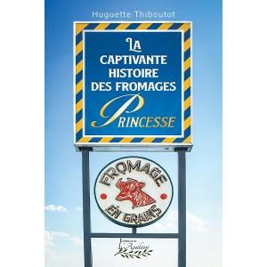 La captivante histoire des fromages Princesse (version numérique EPUB) - Huguette Thiboutot