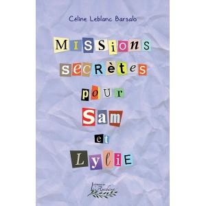 Missions secrètes pour Sam et Lylie - Céline Leblanc Barsalo