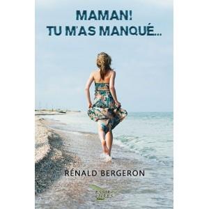 Maman... tu m'as manqué - Rénald Bergeron