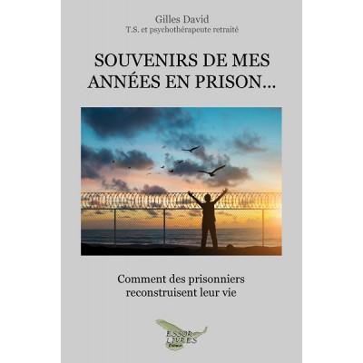 Souvenirs de mes années de prison: Comment des prisonniers reconstruisent leur vie - Gilles David