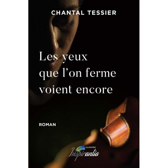 Les yeux que l'on ferme voient encore – Chantal Tessier