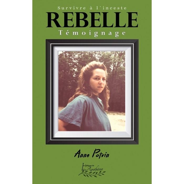 Rebelle: Survivre à l'inceste - Anne Potvin