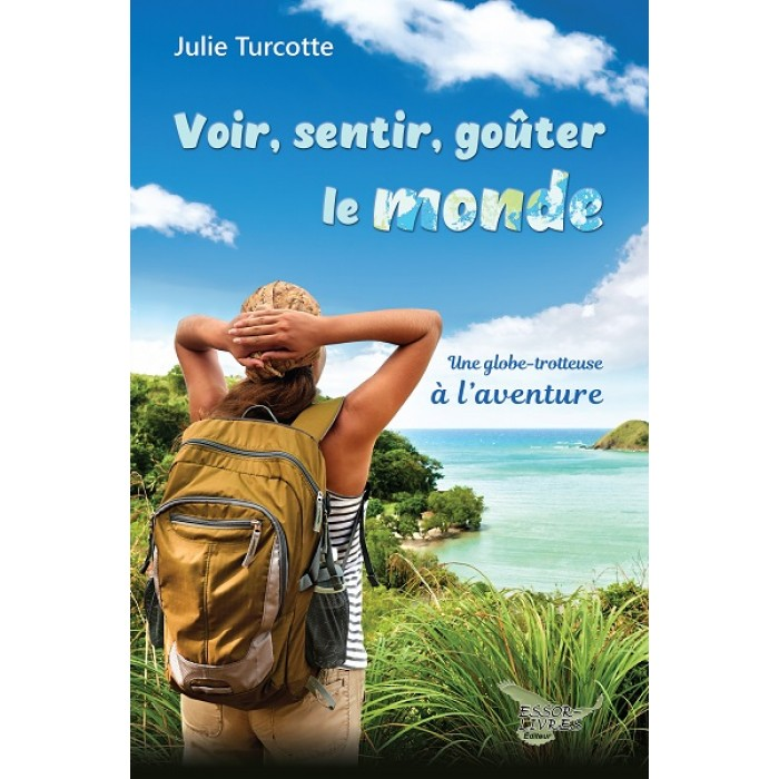 Voir, sentir, goûter le monde - Julie Turcotte