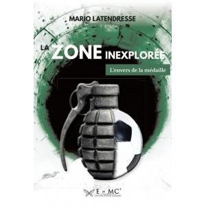 La zone inexplorée, L'envers de la médaille - Mario Latendresse