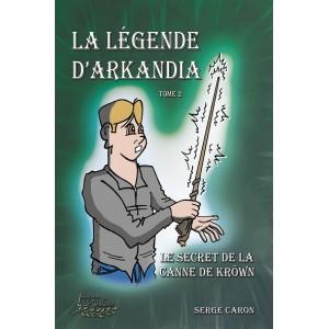 La légende d'Arkandia Tome 2: Le secret de la canne de Kröwn - Serge Caron
