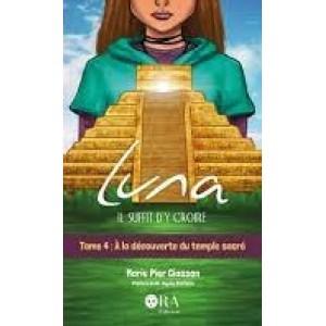 Luna, il suffit d'y croire Tome 4: À la découverte du temple sacré - Marie-Pier Giasson