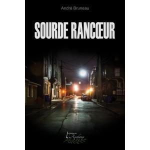 Sourde rancoeur - André Bruneau
