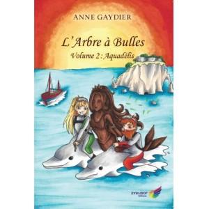 L'arbre à bulles Volume 2 : Aquadélis - Anne Gaydier