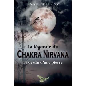 La légende du Chakra Nirvana - Anne Leblanc