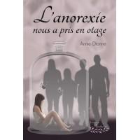 L'anorexie nous a pris en otage - Annie Dionne