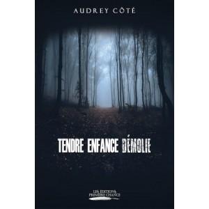 Tendre enfance démolie - Audrey Côté