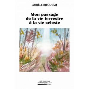 Mon passage de la vie terrestre à la vie céleste - Aurèle Bilodeau