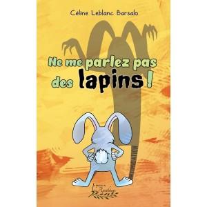 Ne me parlez pas des lapins! - Céline Leblanc Barsalo