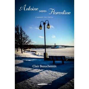 Antoine sans Florentine: L'année du deuil - Clair Beauchemin