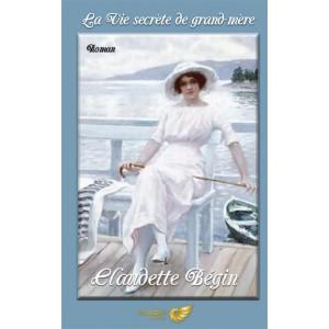 La vie secrète de grand-mère - Claudette Bégin