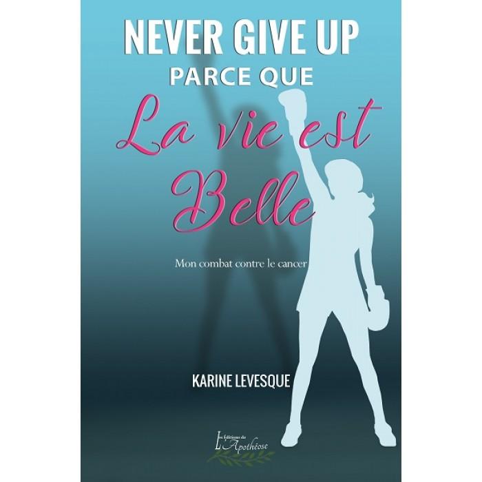 Never give up parce que la vie est belle - Karine Levesque