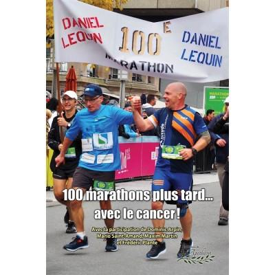 100 marathons plus tard... avec le cancer! - Daniel Lequin