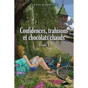 Confidences, trahisons et chocolats chauds - Élaine Barrette