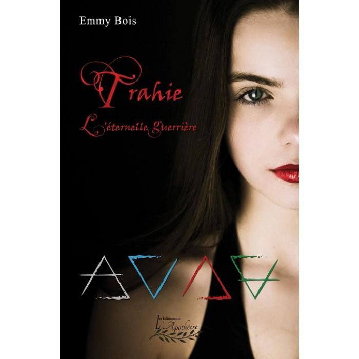 L'éternelle guerrière Tome 2: Trahie - Emmy Bois