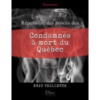 Répertoire des procès des condamnés à mort du Québec 1867-1930 - Eric Veillette