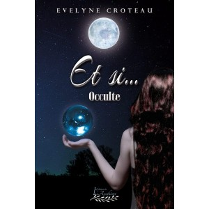 Et si... Occulte - Evelyne Croteau