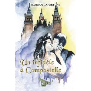 Un infidèle à Compostelle - Florian Lafortune