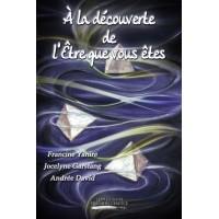 À la découverte de l'Être que vous êtes - Francine Yanire, Jocelyne Garstang et Andrée David