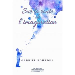 Sur la route de l'imagination - Gabriel Bourdua