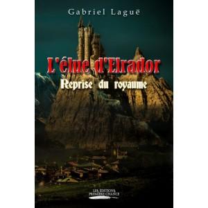 L'élue d'Elrador Tome 1 : La reprise du royaume - Gabriel Laguë