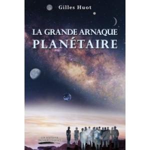 La Grande Arnaque Planétaire – Gilles Huot