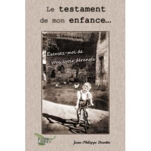 Le testament de mon enfance... Excusez-moi de vous avoir dérangés - Jean-Philippe Dewitte