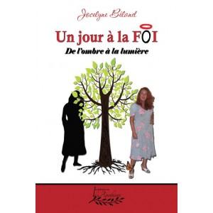 Un jour à la FOI Tome 2 : De l'ombre à la lumière - Jocelyne Béland