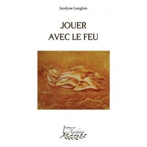 Jouer avec le feu – Jocelyne Langlois