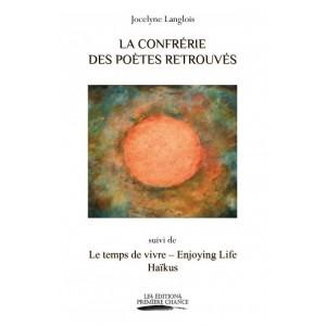 La confrérie des poètes retrouvés suivi de Le temps de vivre - Enjoying Life Haïkus - Jocelyne Langlois