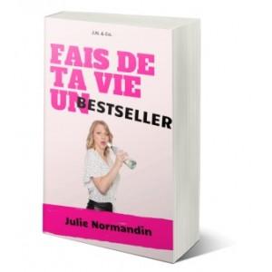 Fais de ta vie un bestseller - Julie Normandin