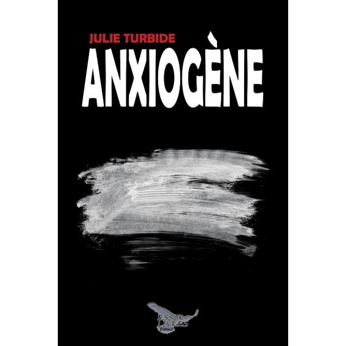 Anxiogène - Julie Turbide