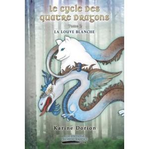 Le cycle des quatre dragons tome 2: La louve blanche - Karine Dorion