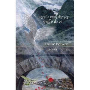 Jusqu'à mon dernier souffle de vie - Louise Boisvert