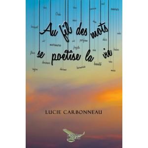 Au fil des mots se poétise la vie - Lucie Carbonneau