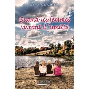 Quand les femmes vivront d'amitié - Lyne Cormier