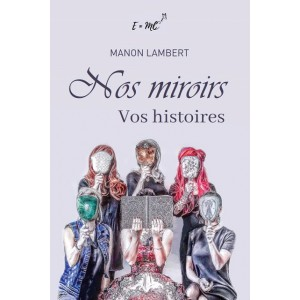 Nos miroirs, vos histoires - Manon Lambert