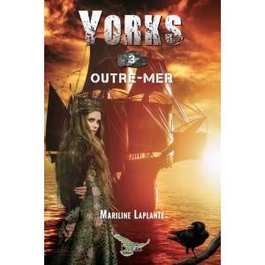 Yorks Tome 3, Outre-mer - Mariline Laplante