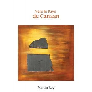 Vers le pays de Canaan - Martin Roy